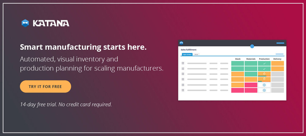 Get a smart factory with Katana's Smart Manufacturing Software.